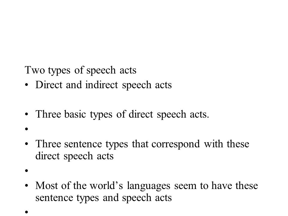 Two types of speech acts Direct and indirect speech acts Three basic types of direct speech acts. Three sentence types that correspond with these dire