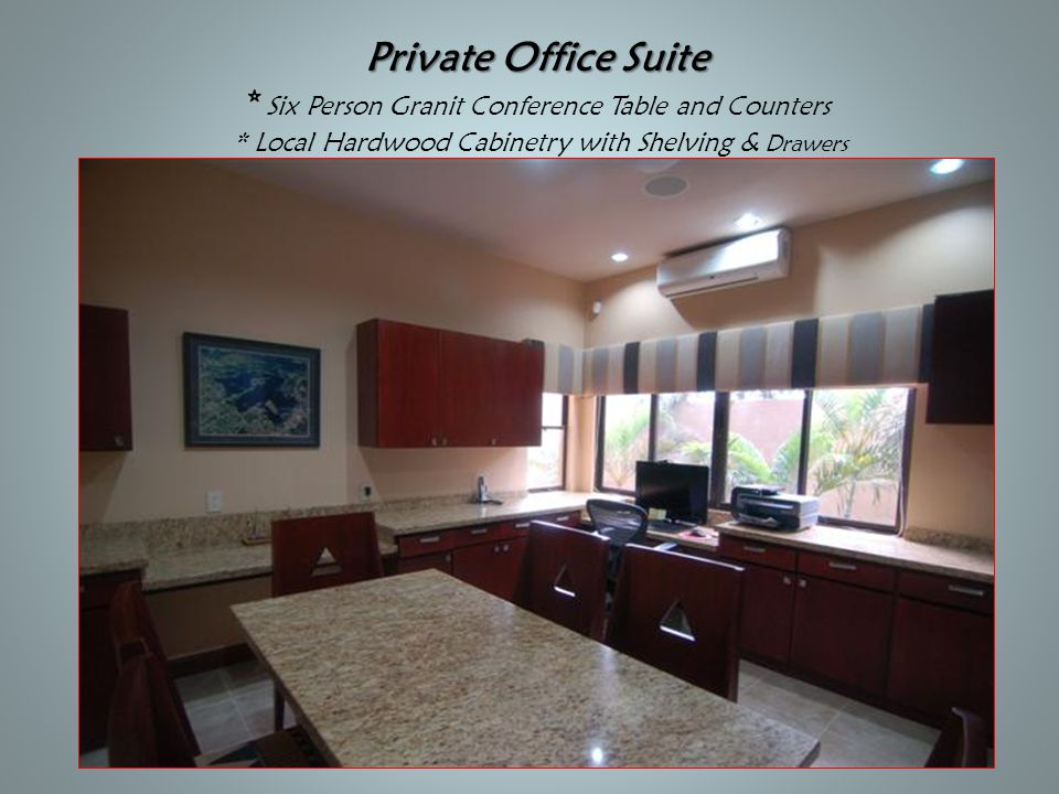 Private Office Suite Private Office Suite * Six Person Granit Conference Table and Counters * Local Hardwood Cabinetry with Shelving & Drawers