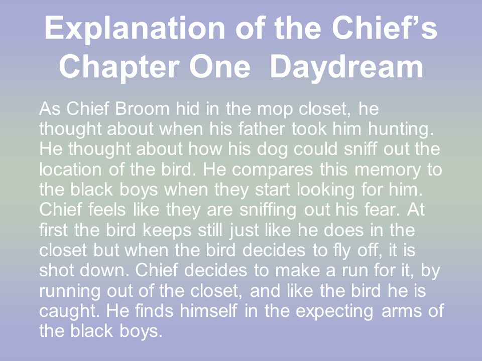 Explanation of the Chief's Chapter One Daydream As Chief Broom hid in the mop closet, he thought about when his father took him hunting. He thought ab