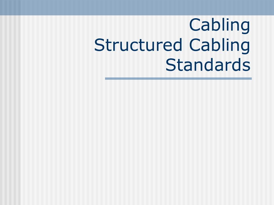 Structured Cabling Structured Cabling is the foundation for any communications installation.