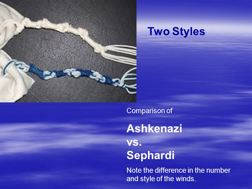 Comparison of Ashkenazi vs. Sephardi Note the difference in the number and style of the winds.