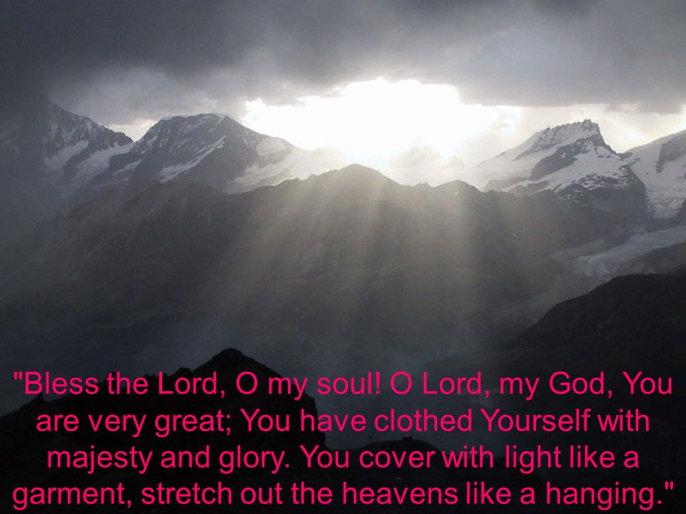 Bless the Lord, O my soul.