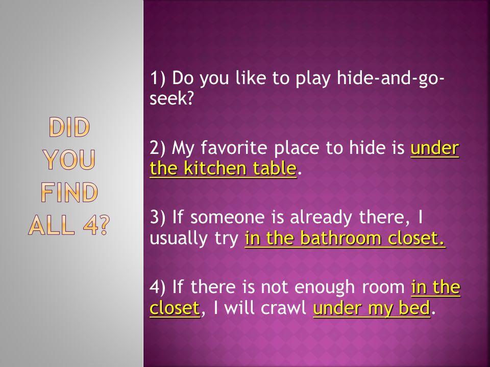 1) Do you like to play hide-and-go- seek.