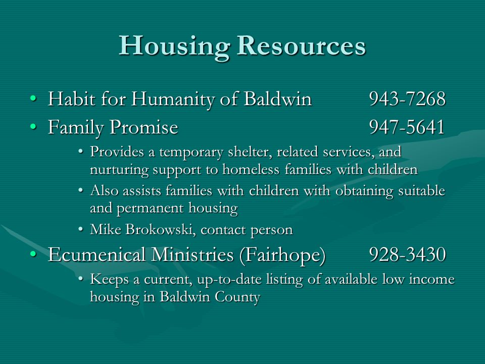 Housing Resources Habit for Humanity of Baldwin 943-7268Habit for Humanity of Baldwin 943-7268 Family Promise947-5641Family Promise947-5641 Provides a