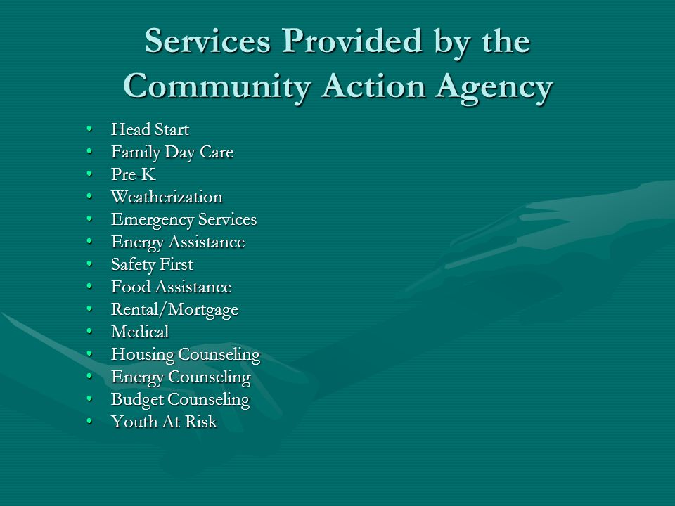 Services Provided by the Community Action Agency Head StartHead Start Family Day CareFamily Day Care Pre-KPre-K WeatherizationWeatherization Emergency