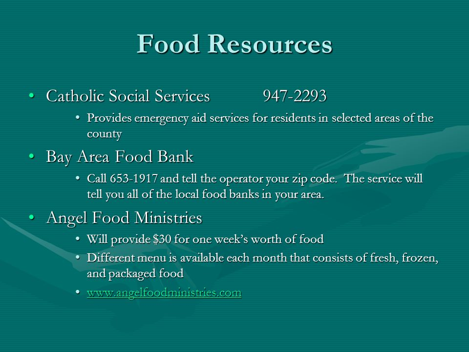 Food Resources Catholic Social Services947-2293Catholic Social Services947-2293 Provides emergency aid services for residents in selected areas of the