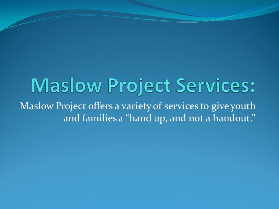 "Maslow Project offers a variety of services to give youth and families a ""hand up, and not a handout."""