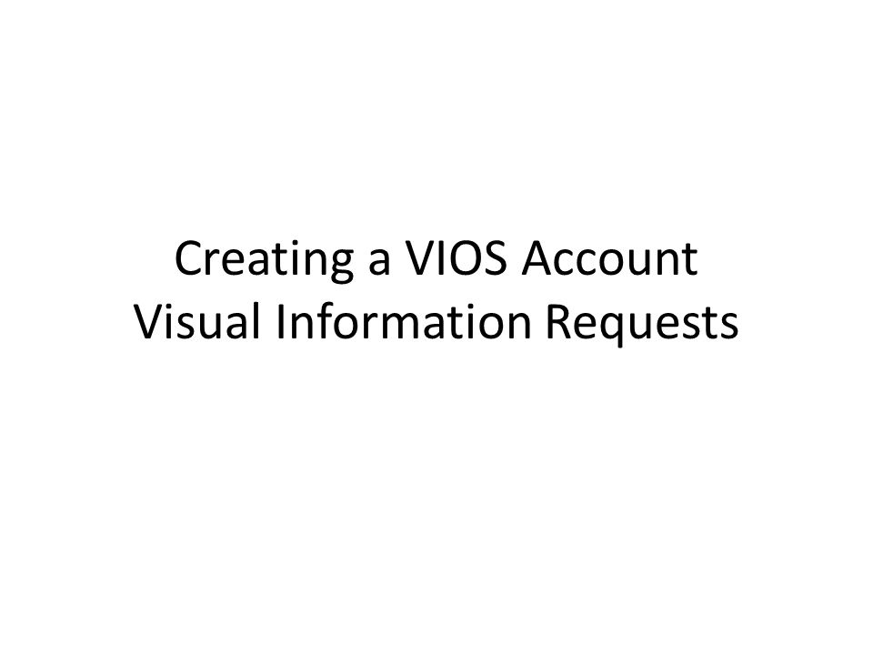 Creating a VIOS Account Visual Information Requests