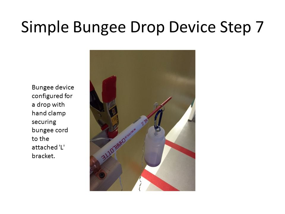 Simple Bungee Drop Device Step 7 Bungee device configured for a drop with hand clamp securing bungee cord to the attached L bracket.