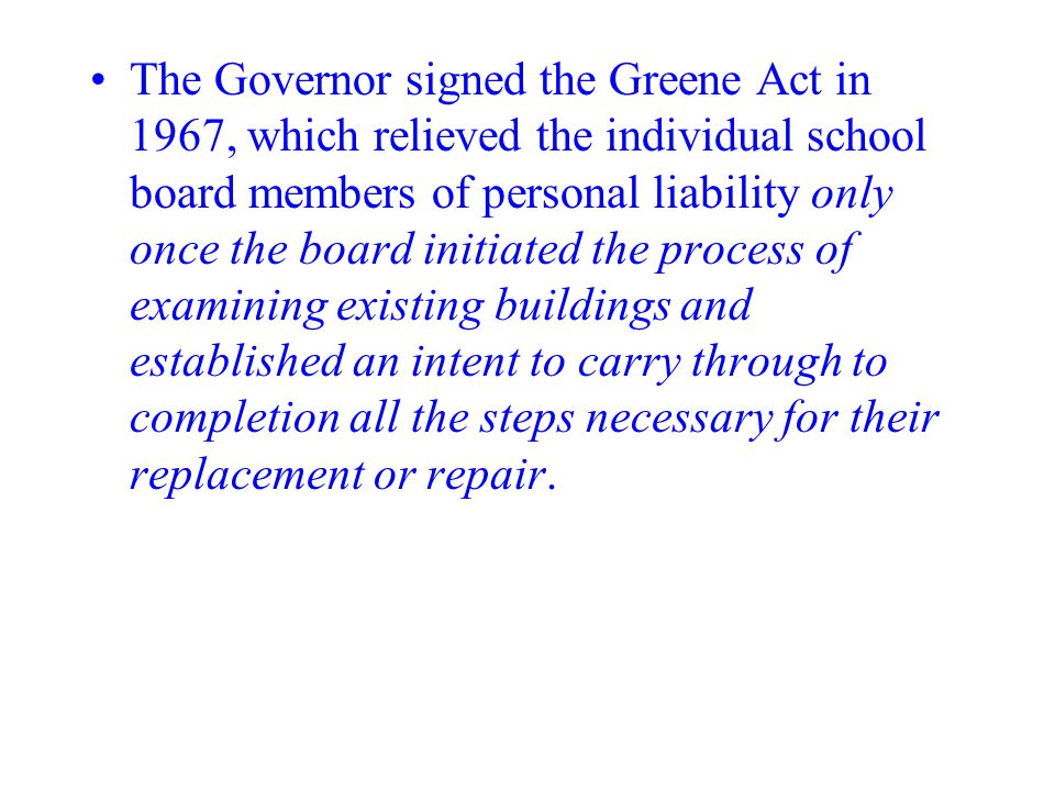 The Governor signed the Greene Act in 1967, which relieved the individual school board members of personal liability only once the board initiated the