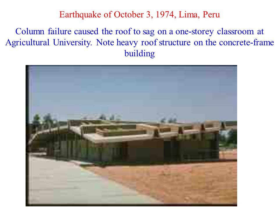 Earthquake of October 3, 1974, Lima, Peru Column failure caused the roof to sag on a one-storey classroom at Agricultural University. Note heavy roof