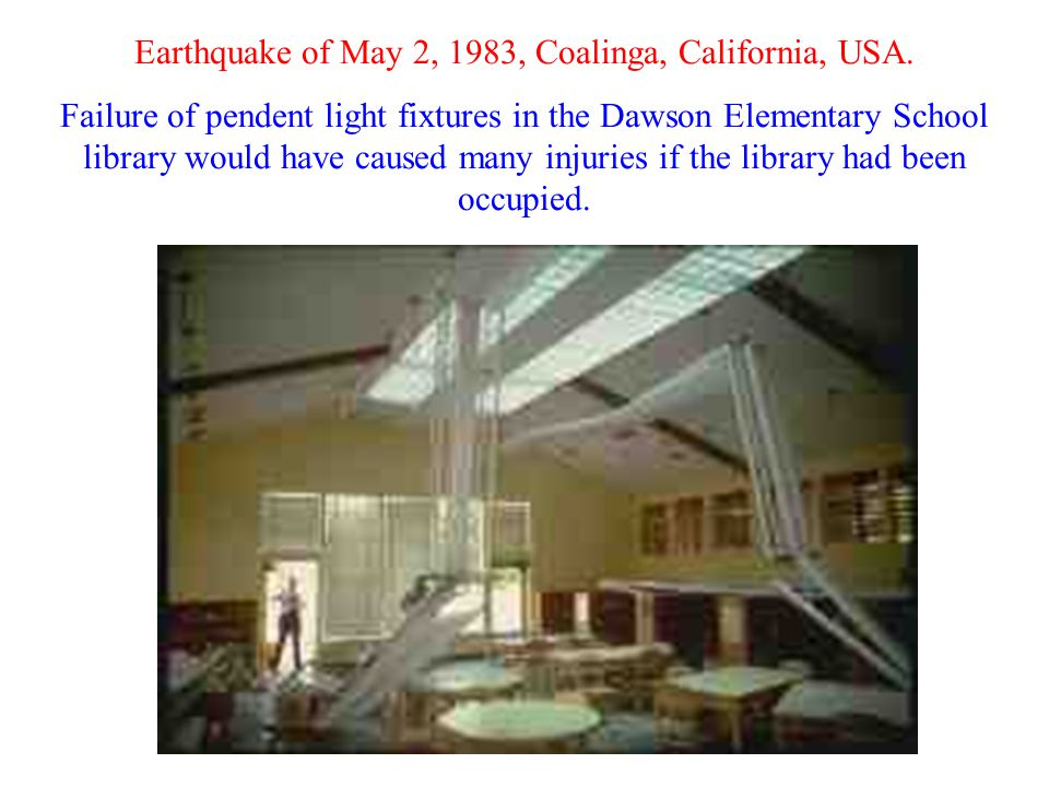 Earthquake of May 2, 1983, Coalinga, California, USA. Failure of pendent light fixtures in the Dawson Elementary School library would have caused many