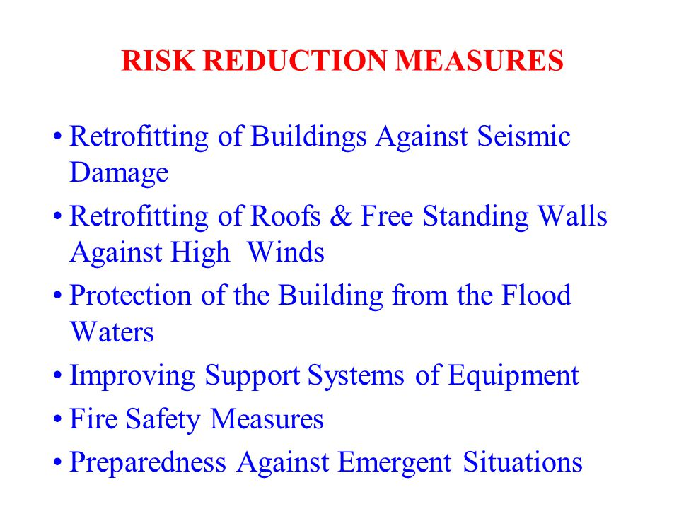 RISK REDUCTION MEASURES Retrofitting of Buildings Against Seismic Damage Retrofitting of Roofs & Free Standing Walls Against High Winds Protection of