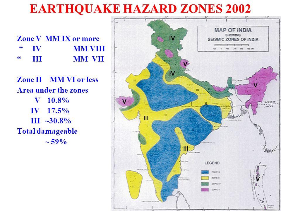 "EARTHQUAKE HAZARD ZONES 2002 Zone V MM IX or more "" IV MM VIII "" III MM VII Zone II MM VI or less Area under the zones V 10.8% IV 17.5% III~30.8% Tota"
