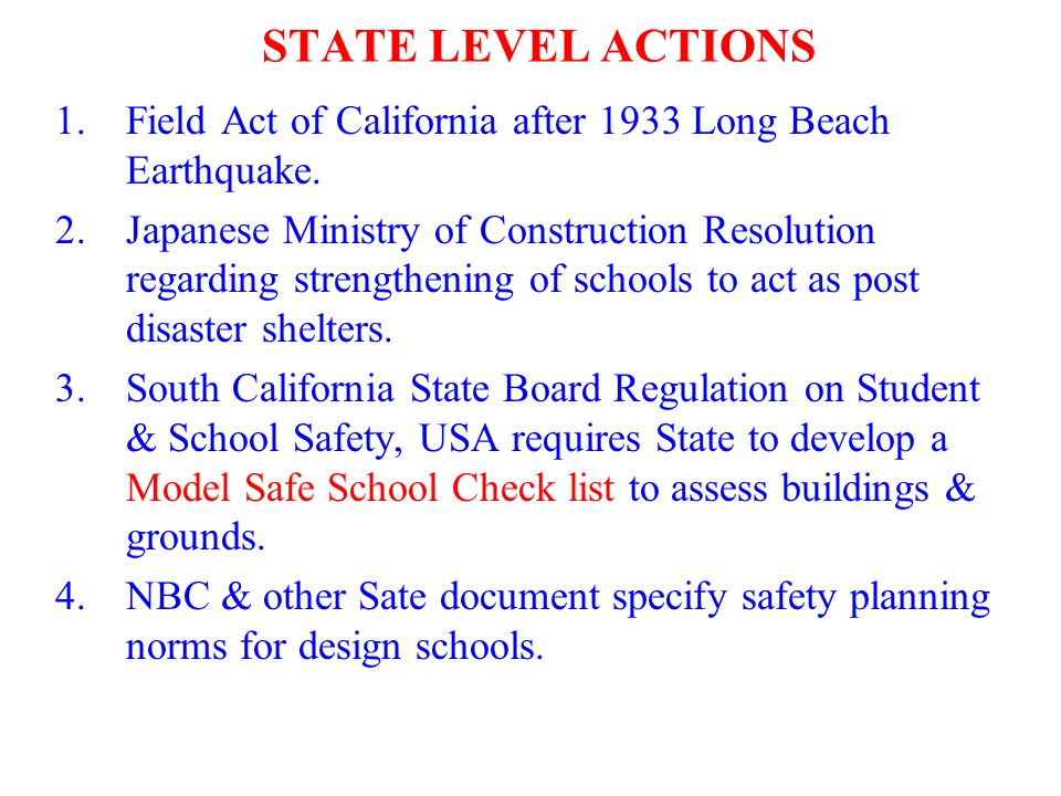 STATE LEVEL ACTIONS 1.Field Act of California after 1933 Long Beach Earthquake. 2.Japanese Ministry of Construction Resolution regarding strengthening