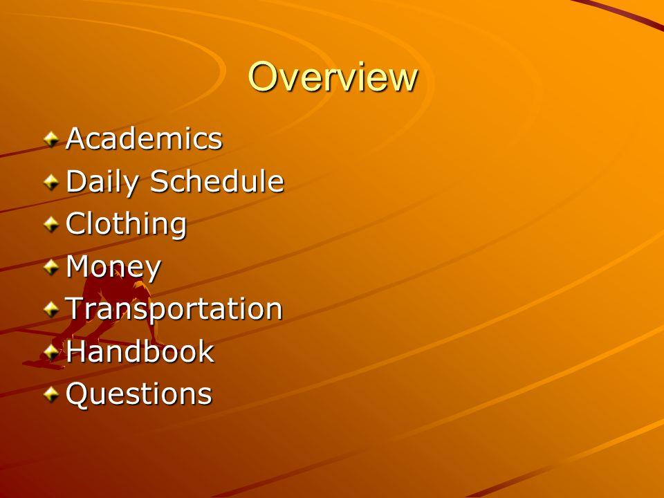 Overview Academics Daily Schedule ClothingMoneyTransportationHandbookQuestions