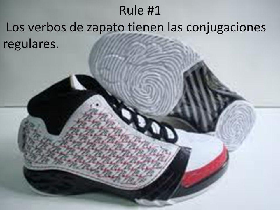 Rule #1 Los verbos de zapato tienen las conjugaciones regulares.