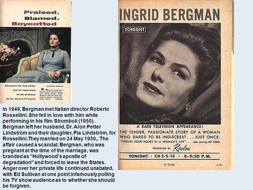 In 1949, Bergman met Italian director Roberto Rossellini. She fell in love with him while performing in his film Stromboli (1950). Bergman left her hu