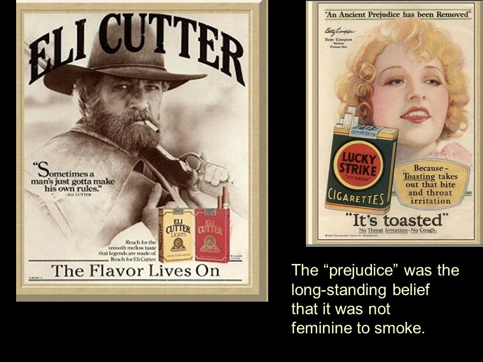 The prejudice was the long-standing belief that it was not feminine to smoke.
