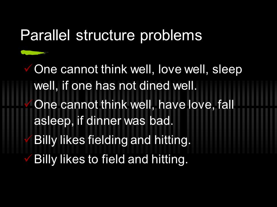 Parallel structure problems One cannot think well, love well, sleep well, if one has not dined well.