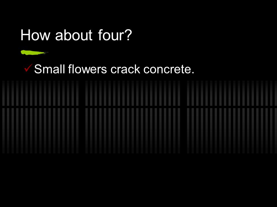 How about four Small flowers crack concrete.