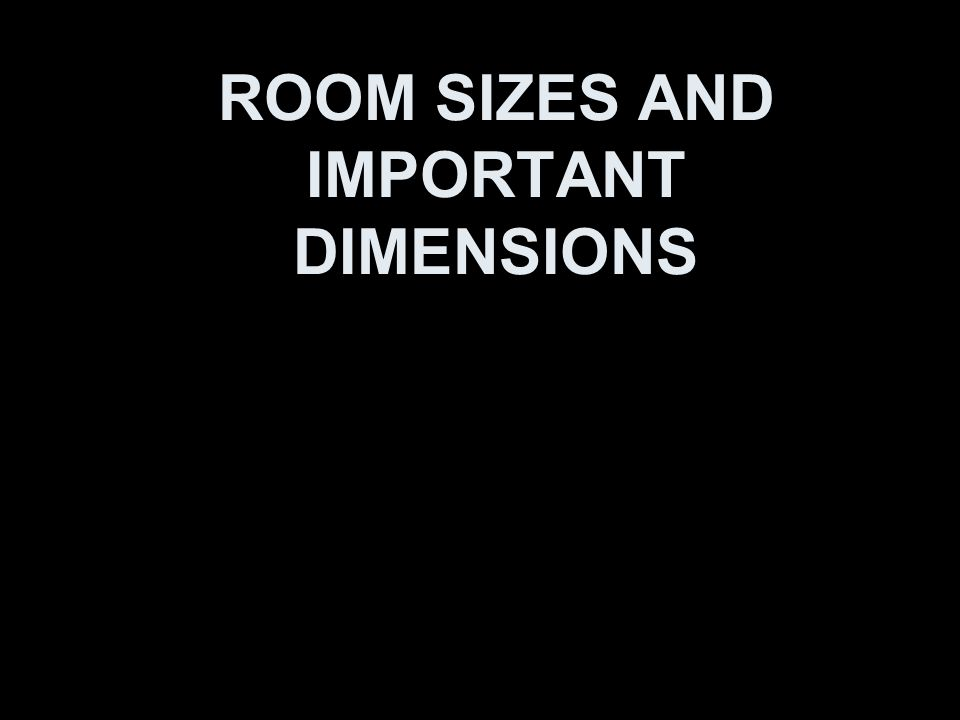 ROOM SIZES AND IMPORTANT DIMENSIONS