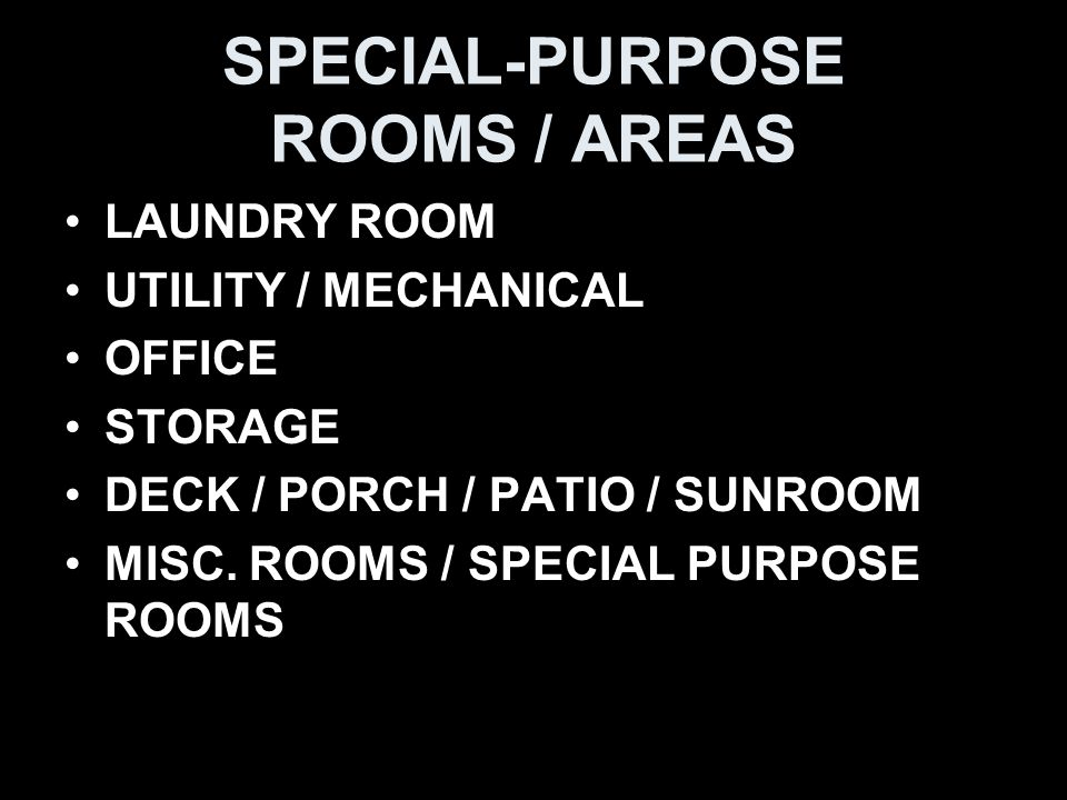 SPECIAL-PURPOSE ROOMS / AREAS LAUNDRY ROOM UTILITY / MECHANICAL OFFICE STORAGE DECK / PORCH / PATIO / SUNROOM MISC.