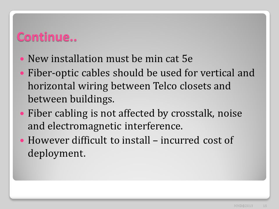 Continue.. New installation must be min cat 5e Fiber-optic cables should be used for vertical and horizontal wiring between Telco closets and between