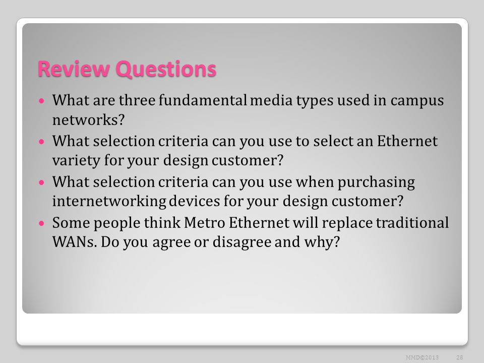 Review Questions What are three fundamental media types used in campus networks? What selection criteria can you use to select an Ethernet variety for