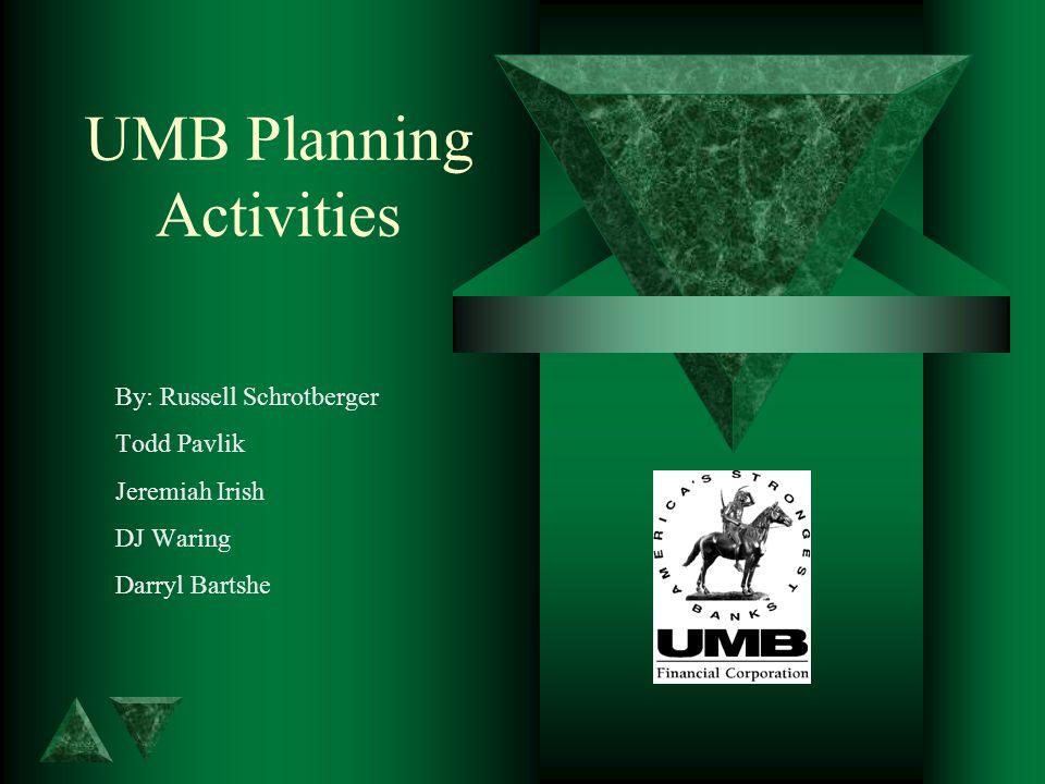 UMB Planning Activities By: Russell Schrotberger Todd Pavlik Jeremiah Irish DJ Waring Darryl Bartshe