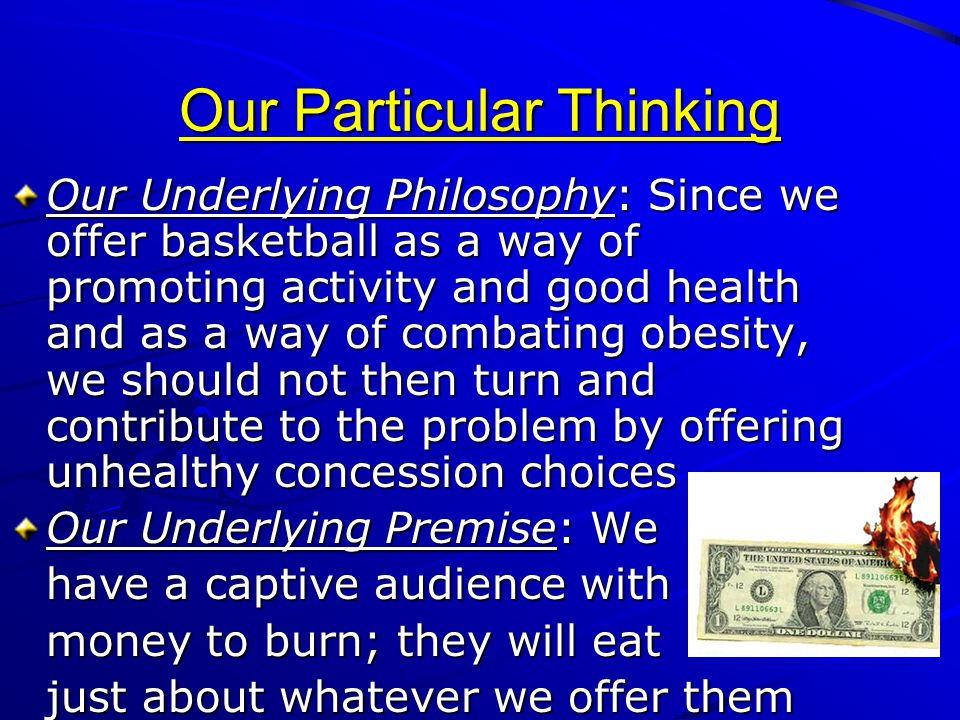 Our Particular Thinking Our Underlying Philosophy: Since we offer basketball as a way of promoting activity and good health and as a way of combating