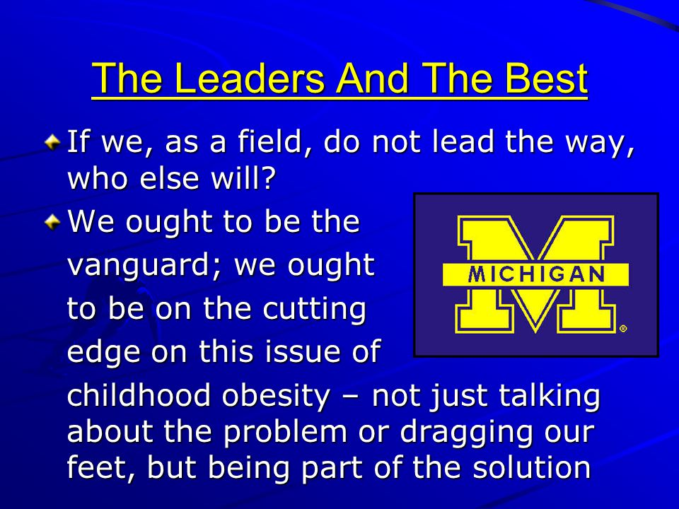 The Leaders And The Best If we, as a field, do not lead the way, who else will? We ought to be the vanguard; we ought to be on the cutting edge on thi