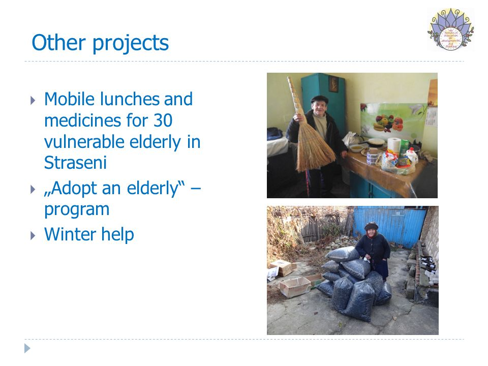 "Other projects  Mobile lunches and medicines for 30 vulnerable elderly in Straseni  ""Adopt an elderly – program  Winter help"