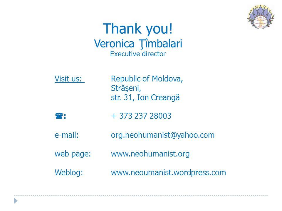 Thank you.Veronica Ţîmbalari Executive director Visit us: Republic of Moldova, Străşeni, str.