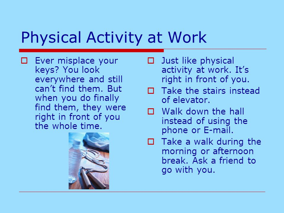 Physical Activity at Work  Ever misplace your keys.