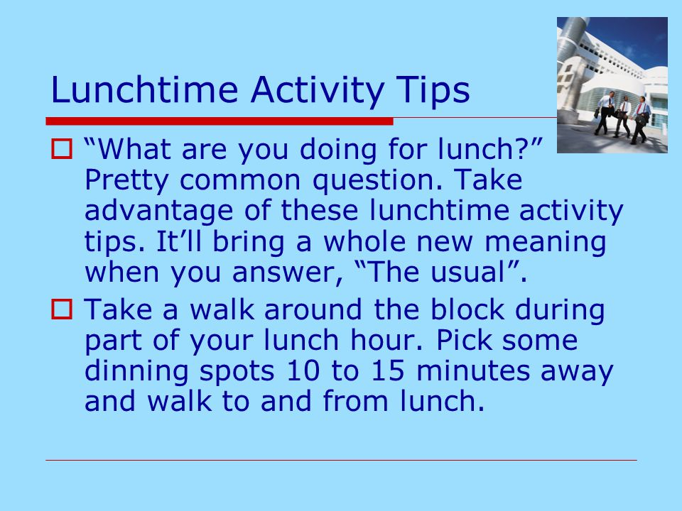 """Lunchtime Activity Tips  """"What are you doing for lunch?"""" Pretty common question. Take advantage of these lunchtime activity tips. It'll bring a whole"""