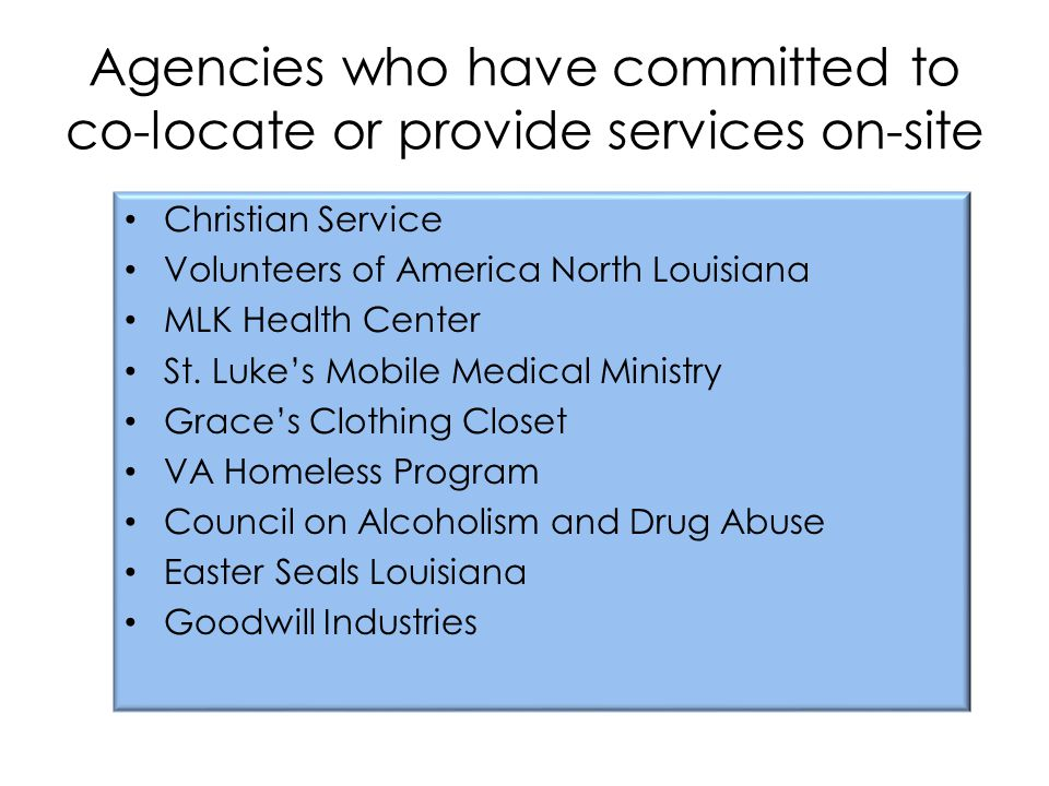 Agencies who have committed to co-locate or provide services on-site Christian Service Volunteers of America North Louisiana MLK Health Center St.