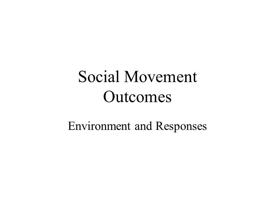 Social Movement Outcomes Environment and Responses