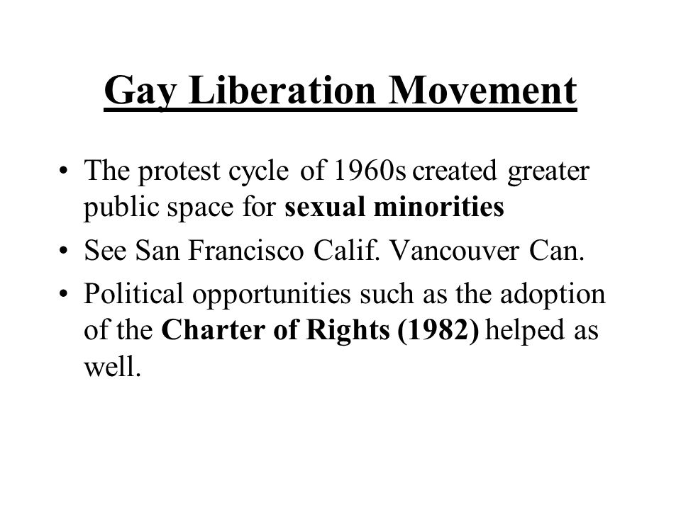 Gay Liberation Movement The protest cycle of 1960s created greater public space for sexual minorities See San Francisco Calif. Vancouver Can. Politica