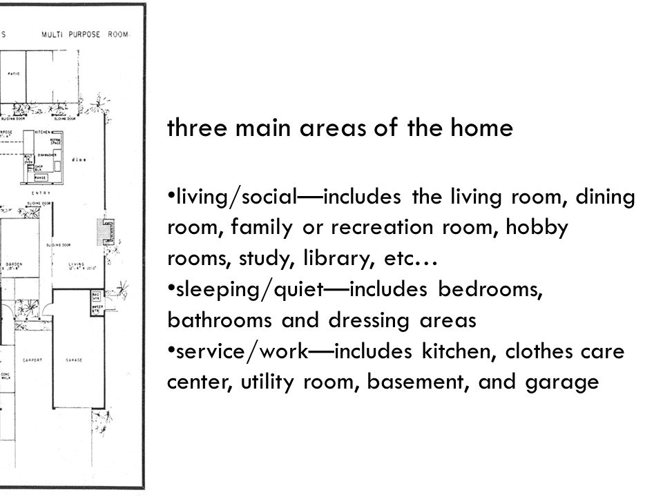 three main areas of the home living/social—includes the living room, dining room, family or recreation room, hobby rooms, study, library, etc… sleepin
