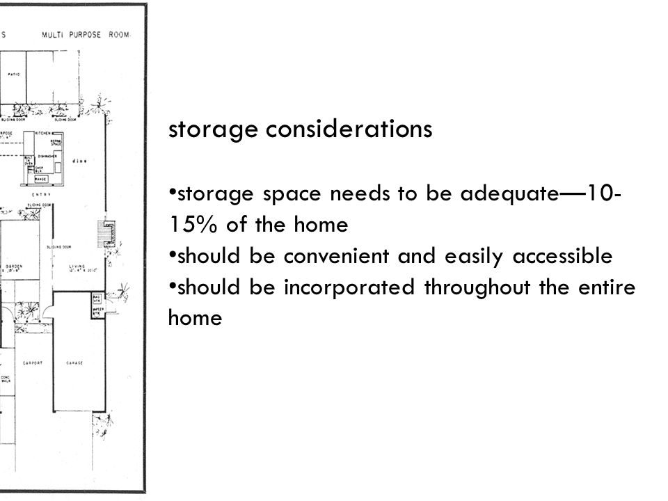 storage considerations storage space needs to be adequate—10- 15% of the home should be convenient and easily accessible should be incorporated throug