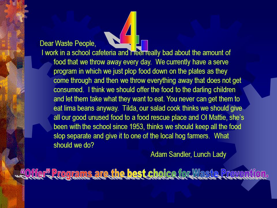 Dear Waste People, I work in a school cafeteria and I feel really bad about the amount of food that we throw away every day.