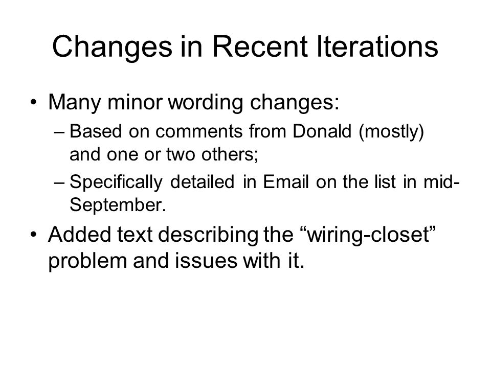 Changes in Recent Iterations Many minor wording changes: –Based on comments from Donald (mostly) and one or two others; –Specifically detailed in Email on the list in mid- September.