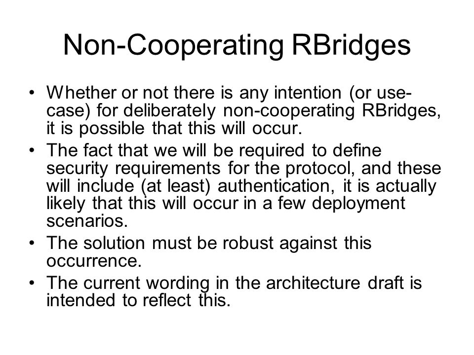 Non-Cooperating RBridges Whether or not there is any intention (or use- case) for deliberately non-cooperating RBridges, it is possible that this will occur.