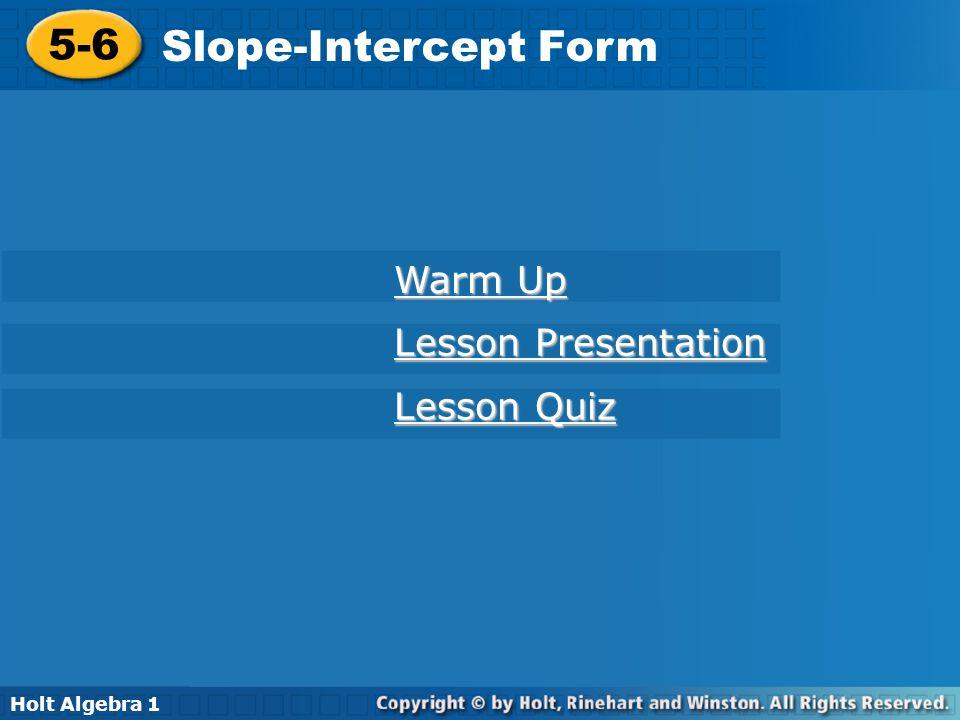 Holt Algebra 1 5-6 Slope-Intercept Form Write a linear equation in slope-intercept form.