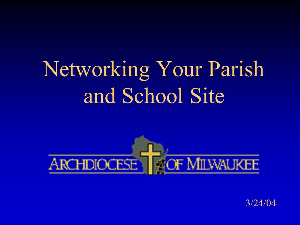 Networking Your Parish and School Site The Ubiquitous TCP/IP Standard Naming standard of the Internet Provides postal address for both internal and worldwide devices Uses now-familiar four part format (e.g., 123.456.798.111), and also… Translates to allow use of names (e.g., archmil.org) rather than numbers IDs on PCs usually private (non-unique)