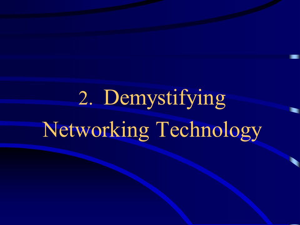 2. Demystifying Networking Technology