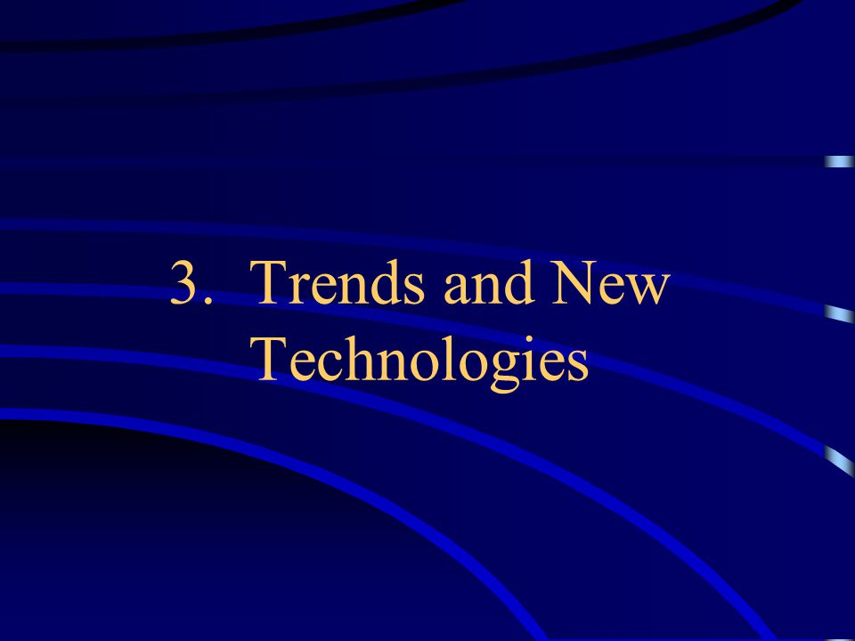 3. Trends and New Technologies