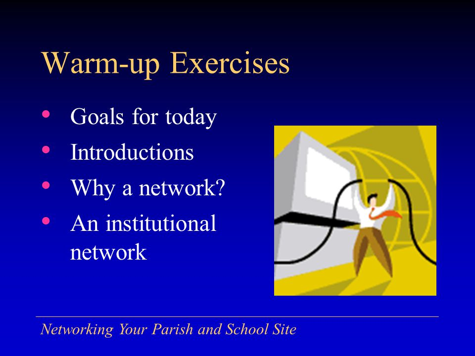 Networking Your Parish and School Site Goals for Today Understand the basics of networking Consider new trends and technologies Be conversant in network design Understand basics of leading an implementation or upgrade project