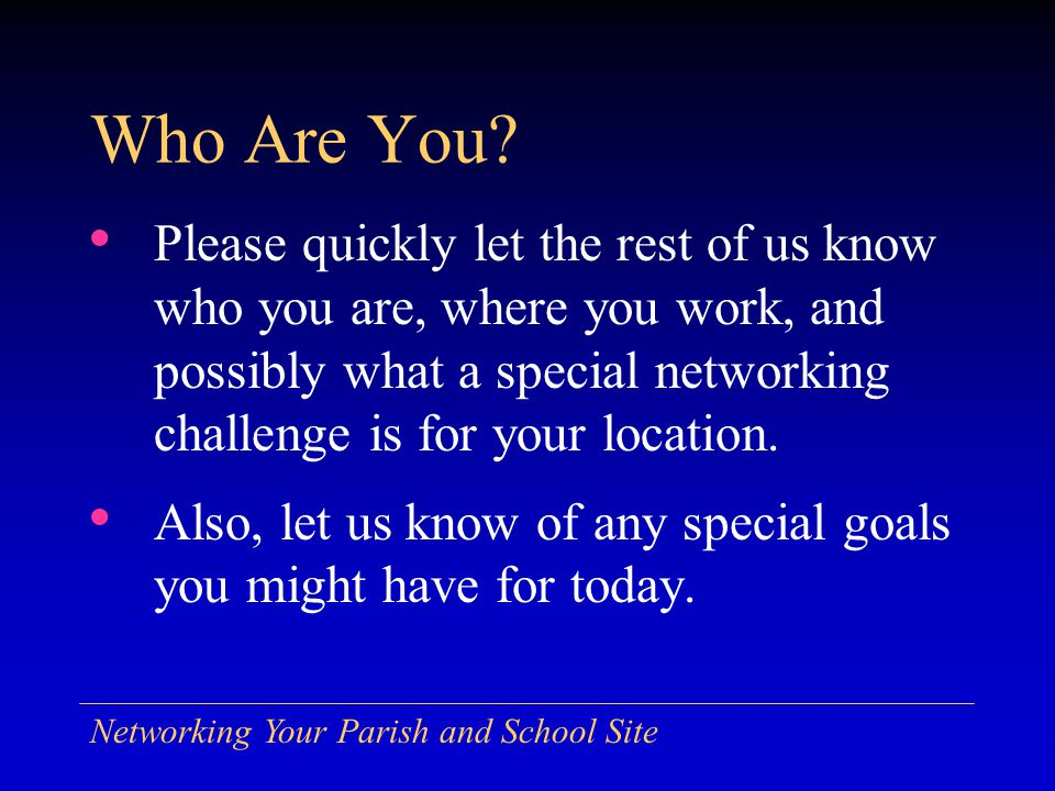 Networking Your Parish and School Site Network Design - Emerging Wireless networking Voice over IP (VoIP) phone Virtual private networking (VPN) Content filtering